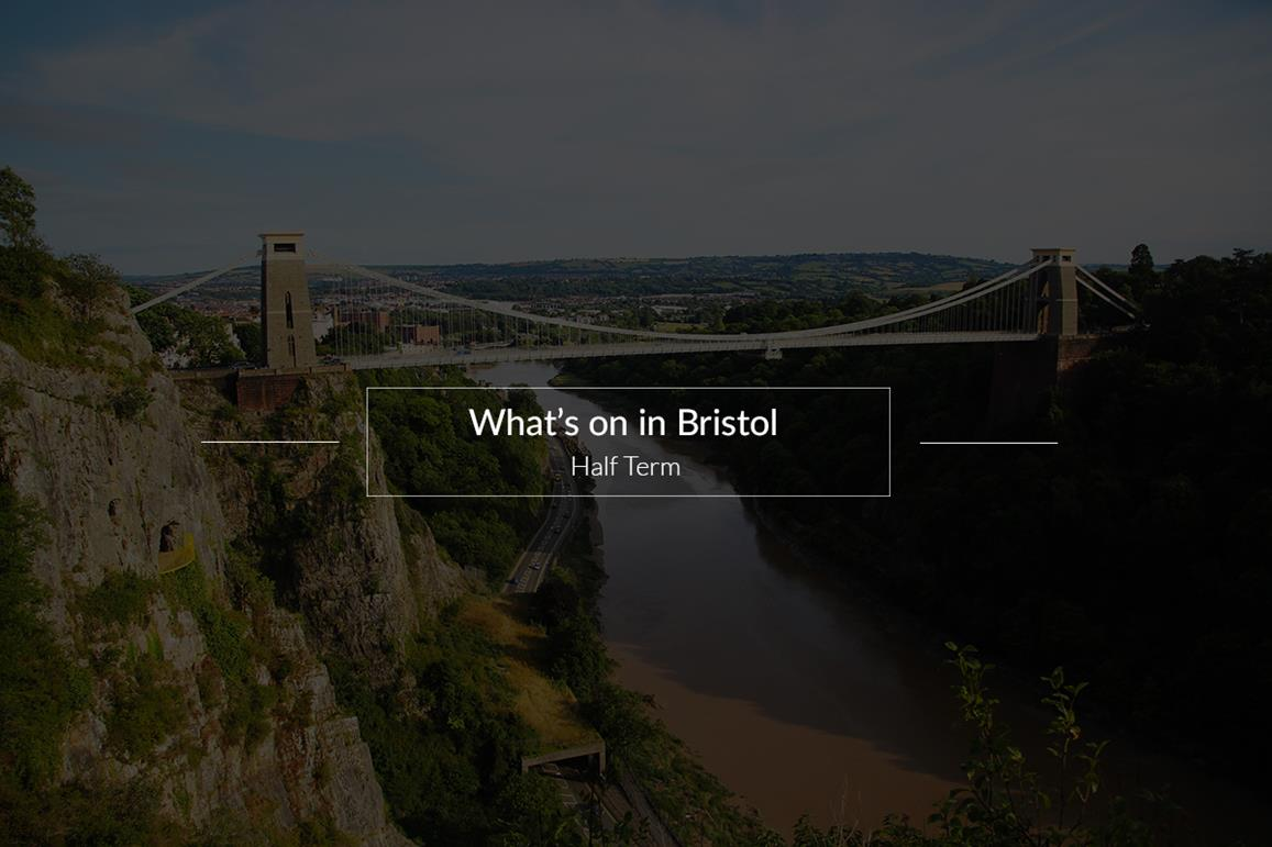 What's On In Bristol This Half Term